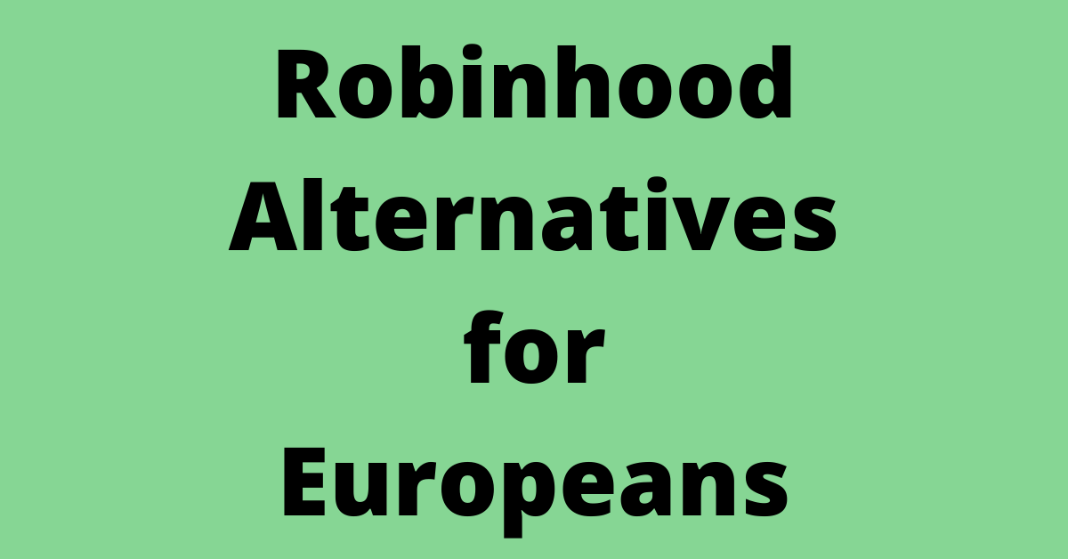 5 European Alternatives to Robinhood [2021]