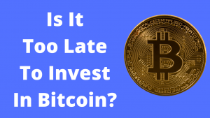 Read more about the article Is It Too Late to Invest in Bitcoin?
