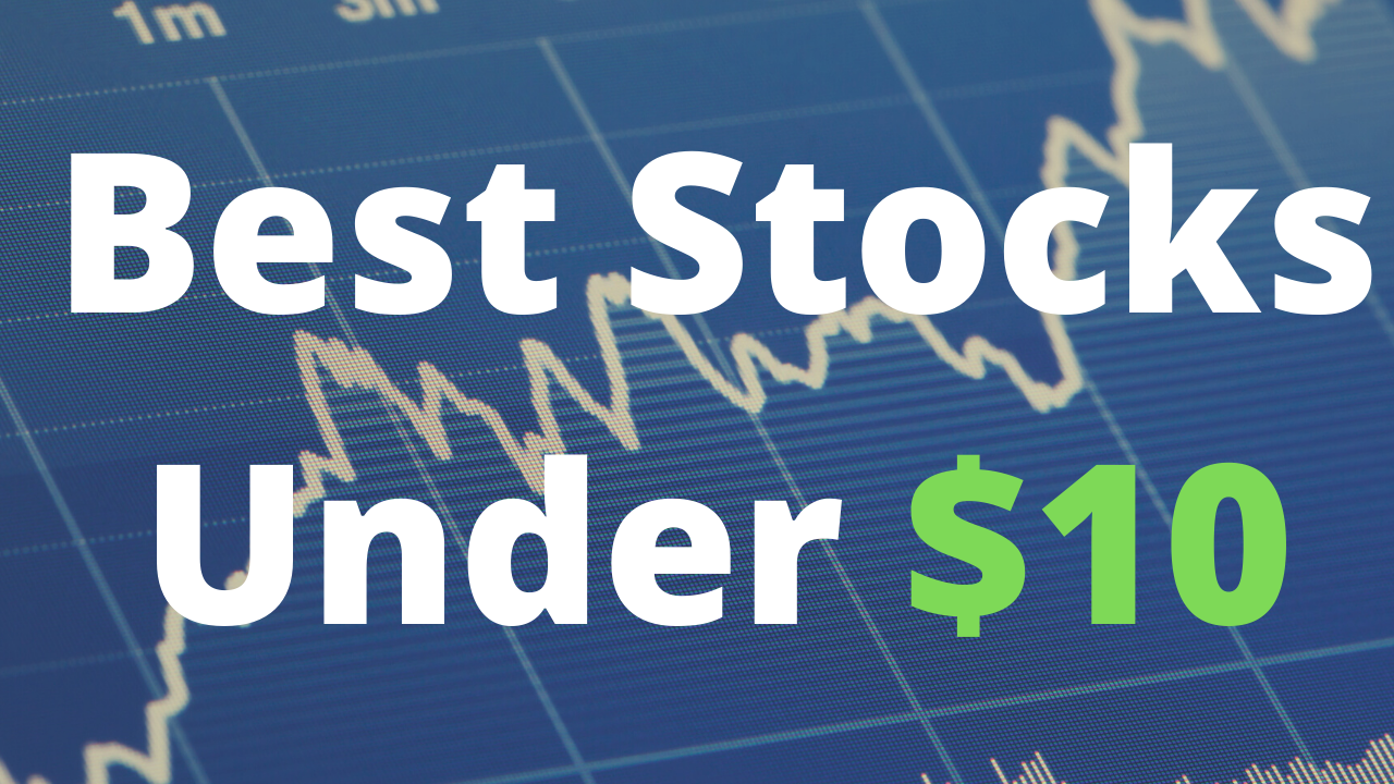 You are currently viewing 3 Best Stocks Under $10 to Buy for September 2021