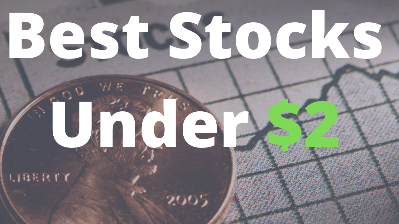 You are currently viewing 2 Best Stocks Under $2 to Buy for August 2021