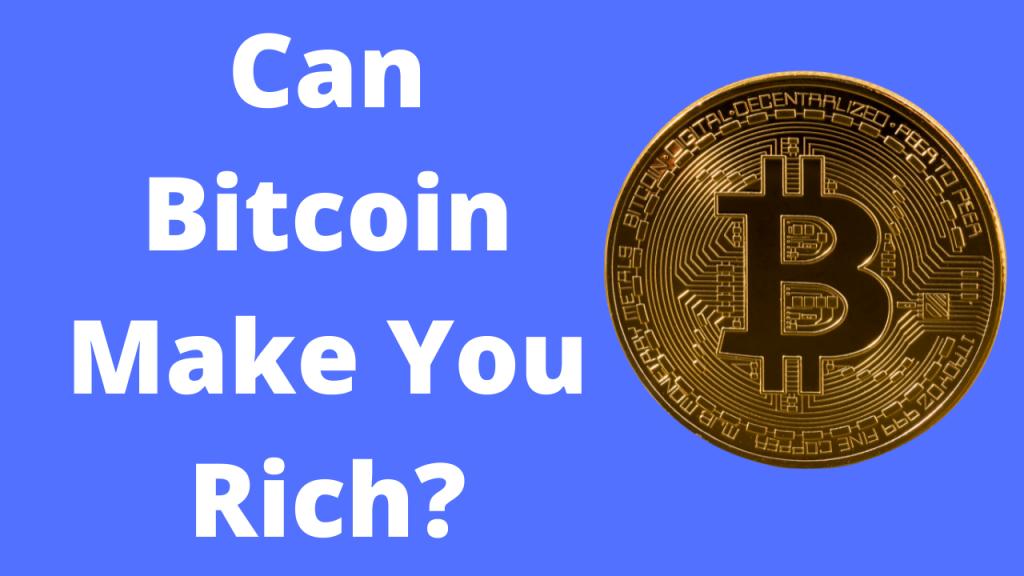 Can BItcoin Make You Rich?