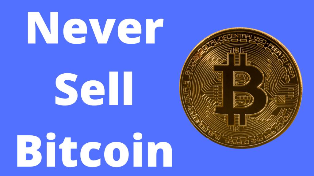 Reasons I'll Never Sell Bitcoin
