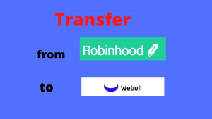 How to Transfer from Robinhood to Webull [2021]